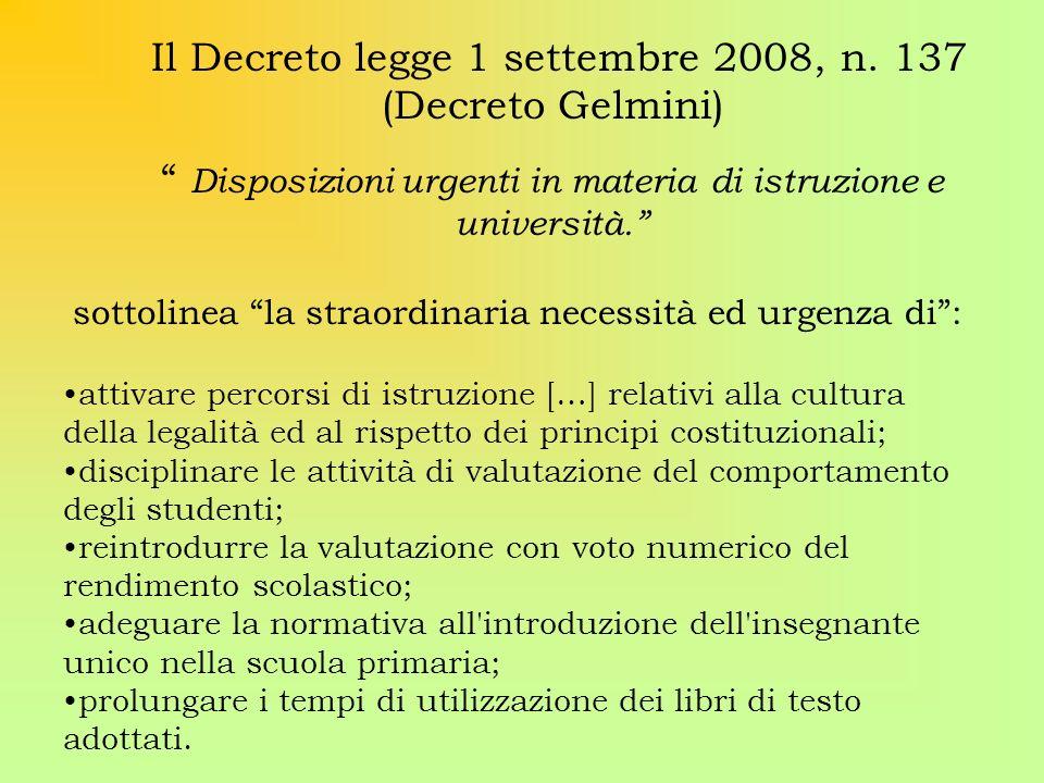 Il Decreto legge 1 settembre 2008, n. 137 (Decreto Gelmini) Disposizioni urgenti in materia di istruzione e università. sottolinea la straordinaria ne