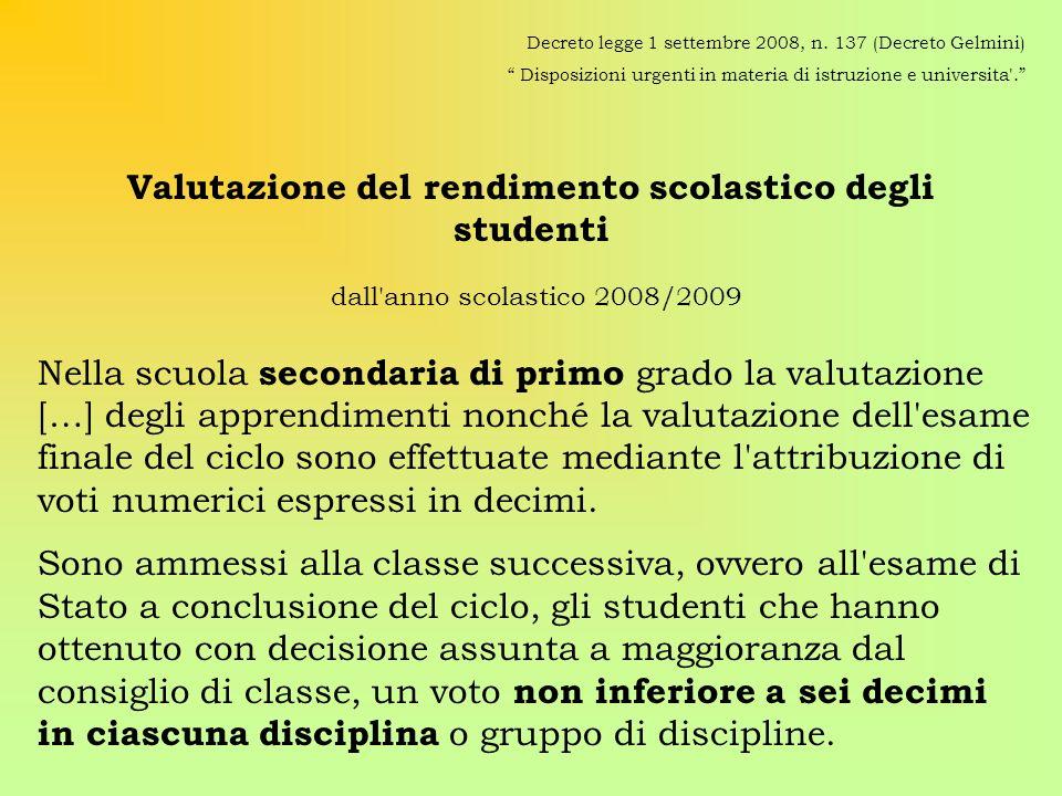 Valutazione del rendimento scolastico degli studenti dall'anno scolastico 2008/2009 Decreto legge 1 settembre 2008, n. 137 (Decreto Gelmini) Disposizi