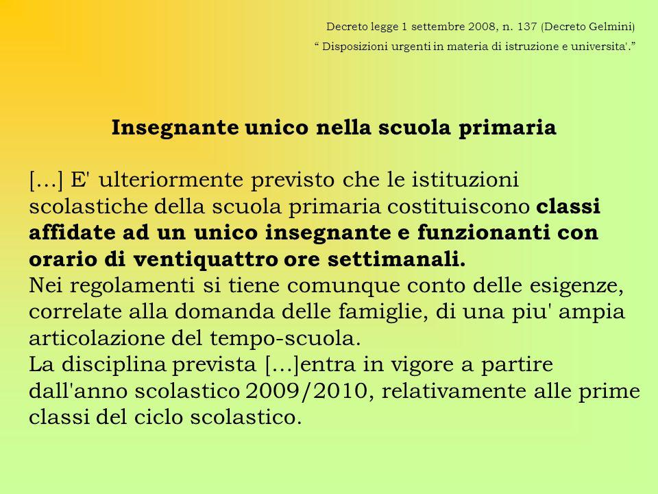 Insegnante unico nella scuola primaria […] E' ulteriormente previsto che le istituzioni scolastiche della scuola primaria costituiscono classi affidat