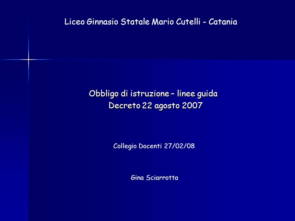 Obbligo di istruzione – linee guida Decreto 22 agosto 2007 Decreto 22 agosto 2007 Liceo Ginnasio Statale Mario Cutelli - Catania Collegio Docenti 27/02/08 Gina Sciarrotta