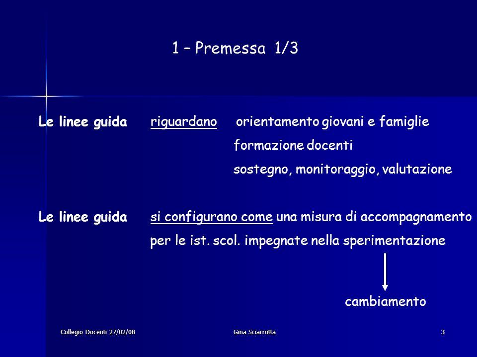 Collegio Docenti 27/02/08Gina Sciarrotta3 1 – Premessa 1/3 Le linee guida riguardano orientamento giovani e famiglie formazione docenti sostegno, moni