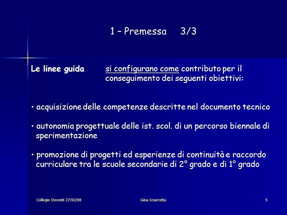 Collegio Docenti 27/02/08Gina Sciarrotta5 1 – Premessa 3/3 Le linee guida si configurano come contributo per il conseguimento dei seguenti obiettivi: