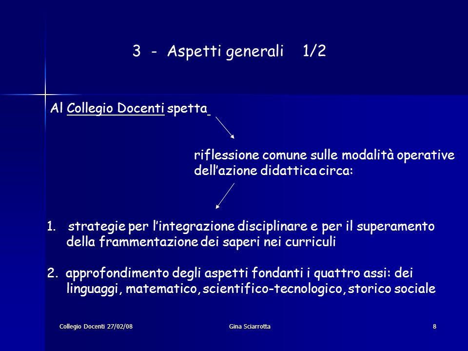 Collegio Docenti 27/02/08Gina Sciarrotta8 3 - Aspetti generali 1/2 Al Collegio Docenti spetta riflessione comune sulle modalità operative dellazione d