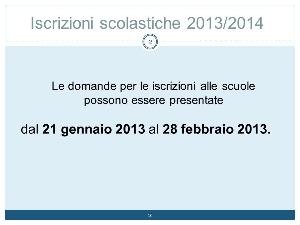 2 Le domande per le iscrizioni alle scuole possono essere presentate dal 21 gennaio 2013 al 28 febbraio 2013.