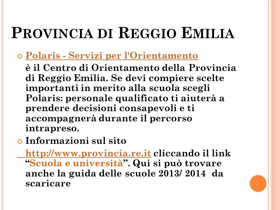 P ROVINCIA DI R EGGIO E MILIA Polaris - Servizi per l'Orientamento è il Centro di Orientamento della Provincia di Reggio Emilia. Se devi compiere scel