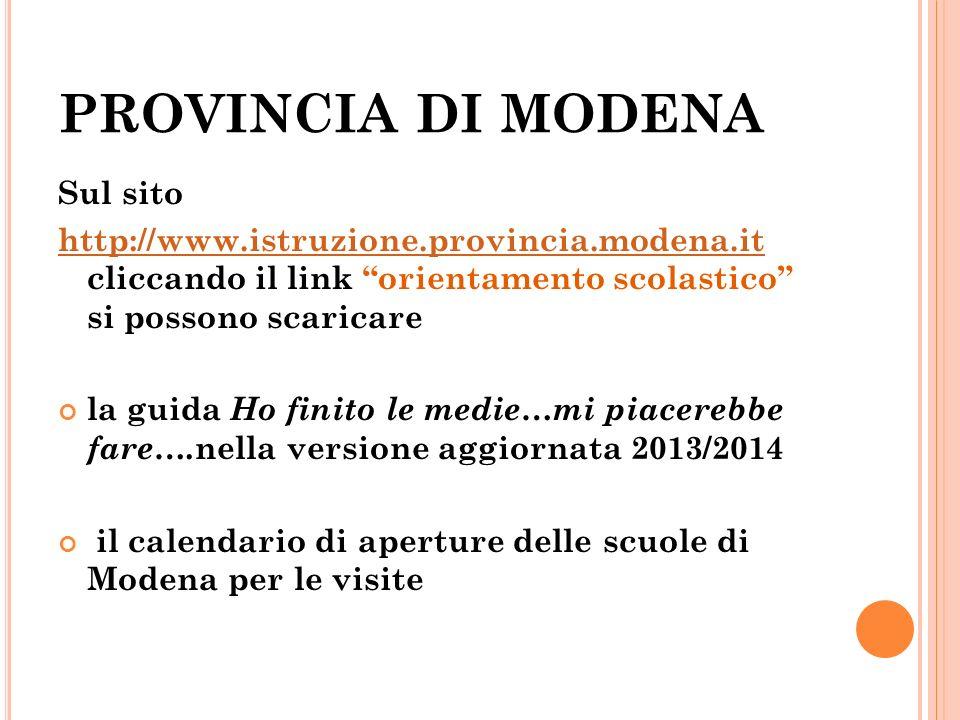 PROVINCIA DI MODENA Sul sito http://www.istruzione.provincia.modena.it http://www.istruzione.provincia.modena.it cliccando il link orientamento scolas