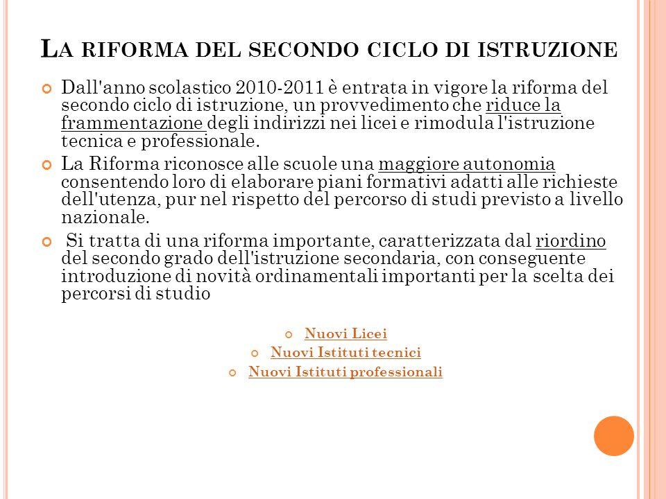 L A RIFORMA DEL SECONDO CICLO DI ISTRUZIONE Dall'anno scolastico 2010-2011 è entrata in vigore la riforma del secondo ciclo di istruzione, un provvedi