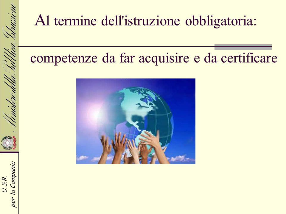 U.S.R. per la Campania A l termine dell'istruzione obbligatoria: competenze da far acquisire e da certificare
