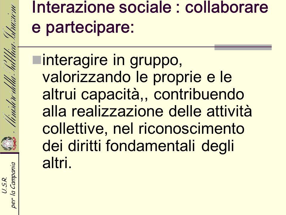 U.S.R. per la Campania Interazione sociale : collaborare e partecipare: interagire in gruppo, valorizzando le proprie e le altrui capacità,, contribue
