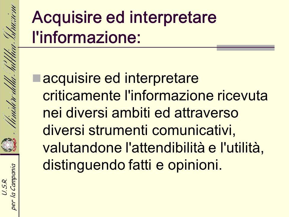 U.S.R. per la Campania Acquisire ed interpretare l'informazione: acquisire ed interpretare criticamente l'informazione ricevuta nei diversi ambiti ed