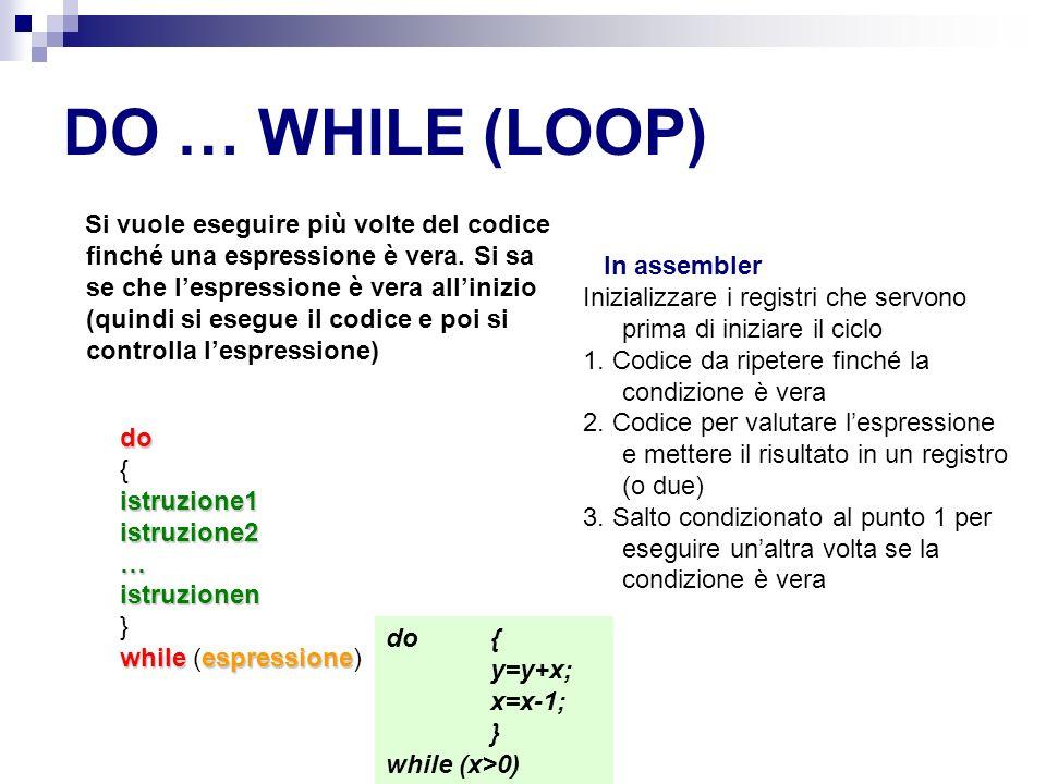 DO … WHILE (LOOP) Si vuole eseguire più volte del codice finché una espressione è vera.