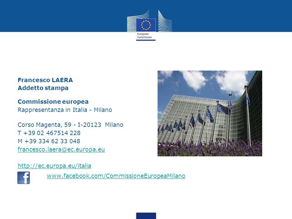 Francesco LAERA Addetto stampa Commissione europea Rappresentanza in Italia - Milano Corso Magenta, 59 - I-20123 Milano T +39 02 467514 228 M +39 334