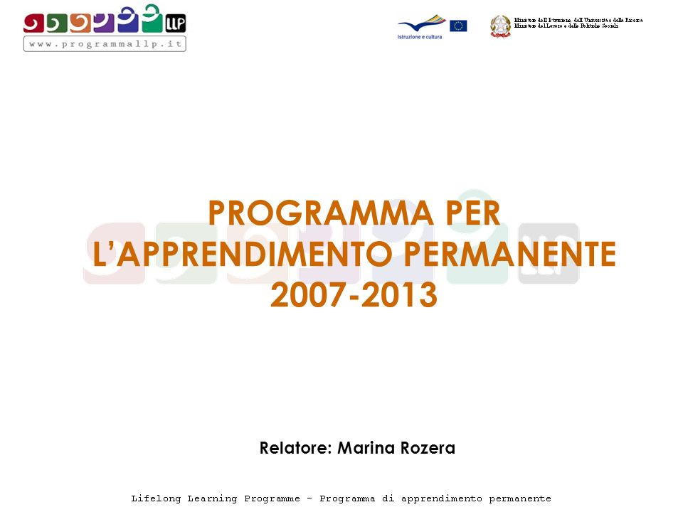 PROGRAMMA PER LAPPRENDIMENTO PERMANENTE 2007-2013 Relatore: Marina Rozera