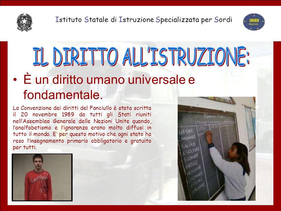 È un diritto umano universale e fondamentale. Istituto Statale di Istruzione Specializzata per Sordi La Convenzione dei diritti del Fanciullo è stata