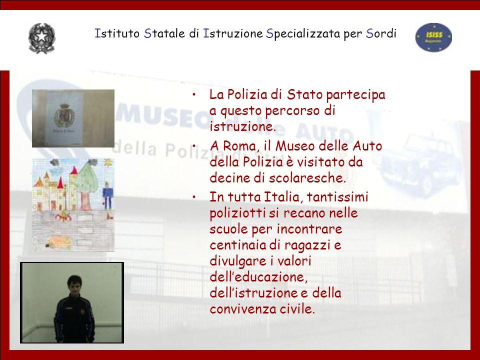 La Polizia di Stato partecipa a questo percorso di istruzione. A Roma, il Museo delle Auto della Polizia è visitato da decine di scolaresche. In tutta