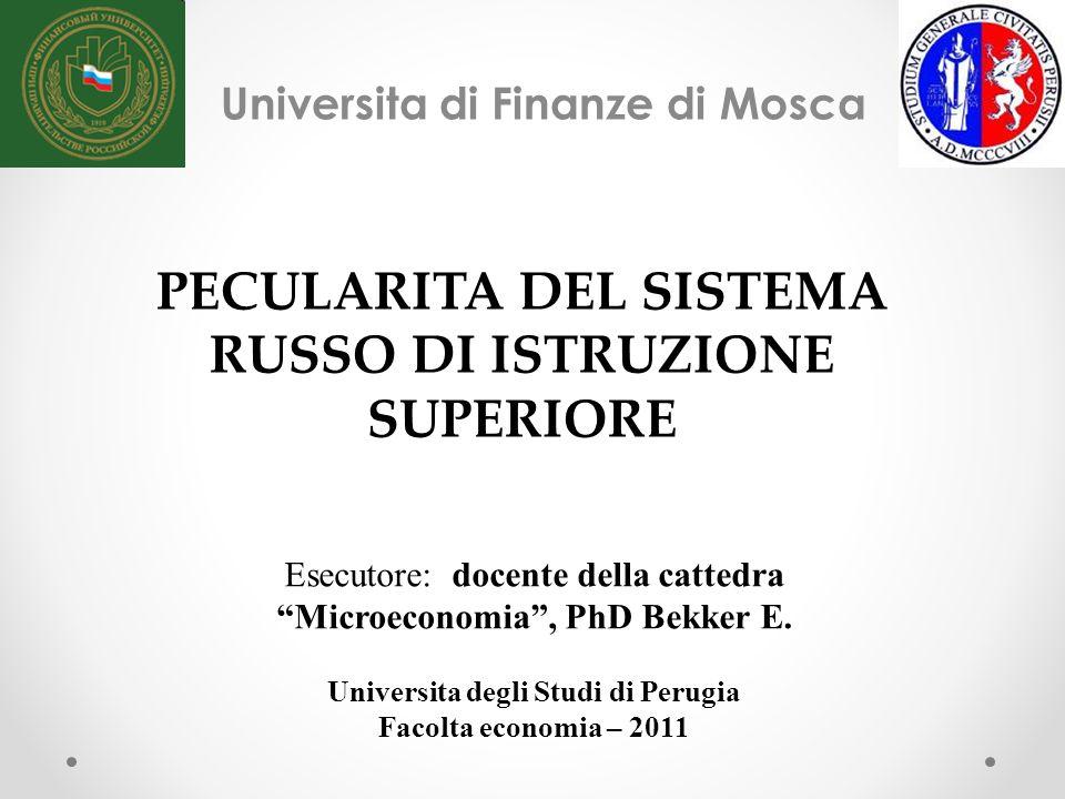 Universita di Finanze di Mosca PECULARITA DEL SISTEMA RUSSO DI ISTRUZIONE SUPERIORE Esecutore: docente della cattedra Microeconomia, PhD Bekker E.