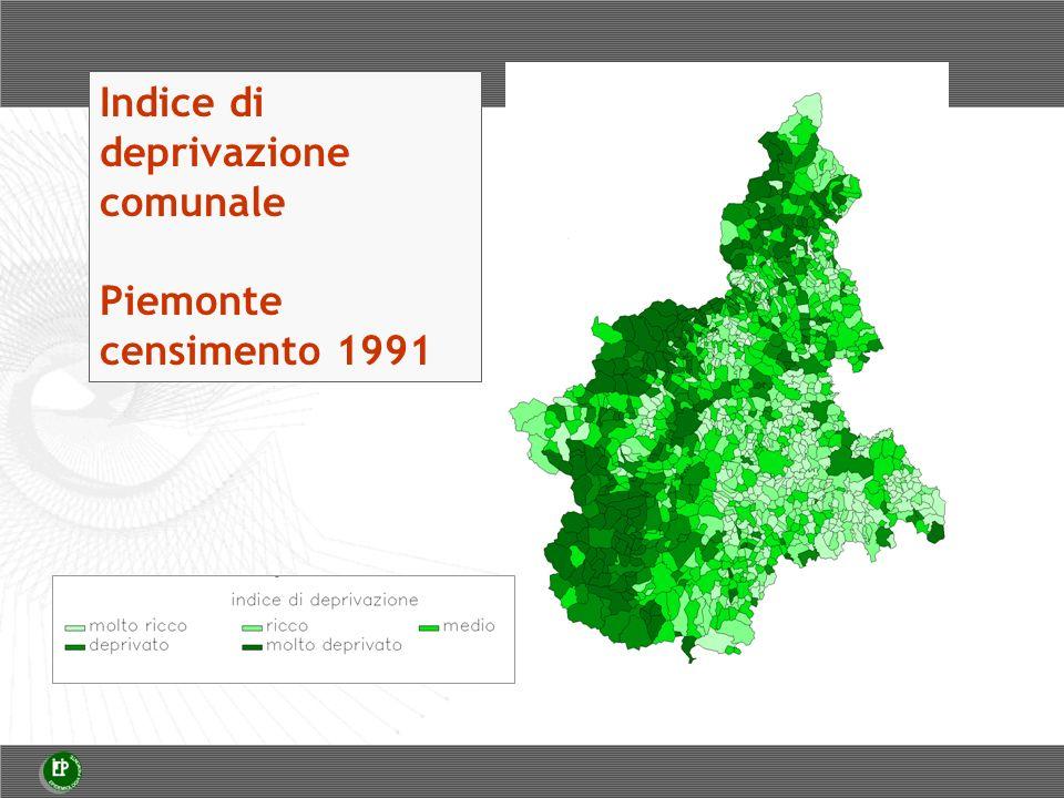 Indice di deprivazione comunale Piemonte censimento 2001 Il bisogno: indicatori diretti e indiretti Geografia di salute corrisponde in buona parte con geografia di deprivazione.