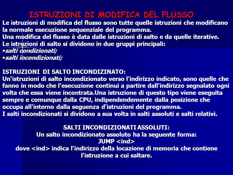 ISTRUZIONI DI MODIFICA DEL FLUSSO Le istruzioni di modifica del flusso sono tutte quelle istruzioni che modificano la normale esecuzione sequenziale d