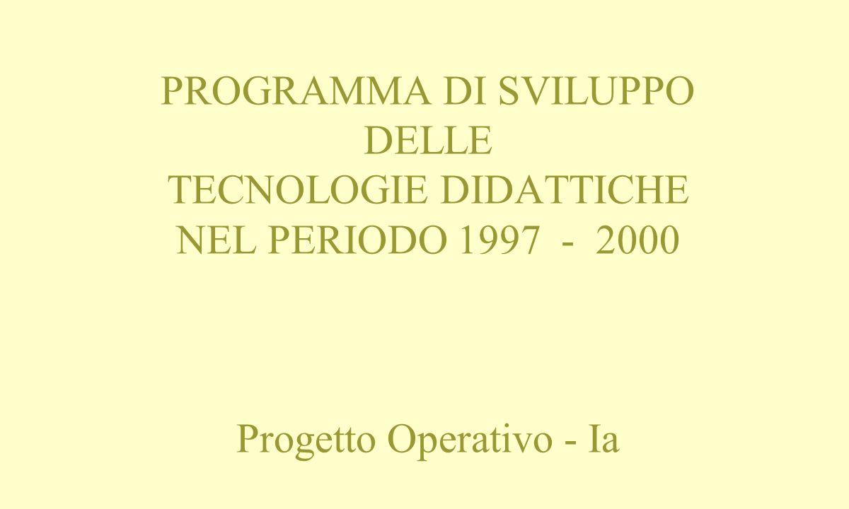 PROGRAMMA DI SVILUPPO DELLE TECNOLOGIE DIDATTICHE NEL PERIODO 1997 - 2000 Progetto Operativo - Ia