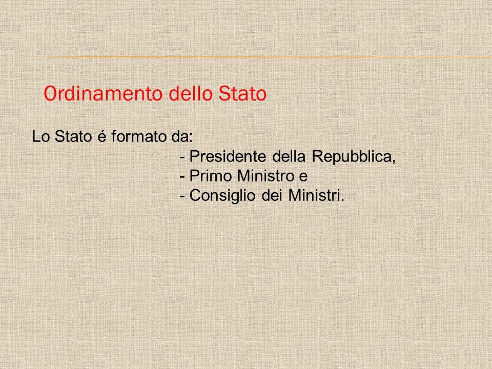 Ordinamento dello Stato Lo Stato é formato da: - Presidente della Repubblica, - Primo Ministro e - Consiglio dei Ministri.