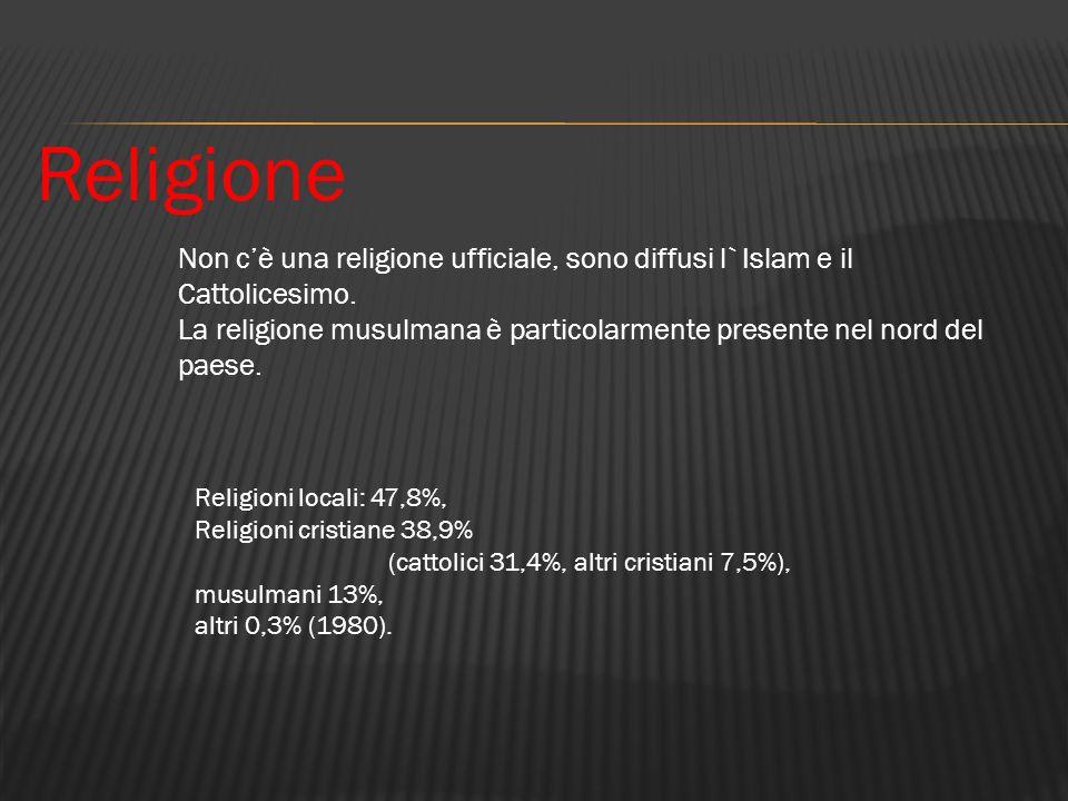 Non cè una religione ufficiale, sono diffusi l`Islam e il Cattolicesimo. La religione musulmana è particolarmente presente nel nord del paese. Religio