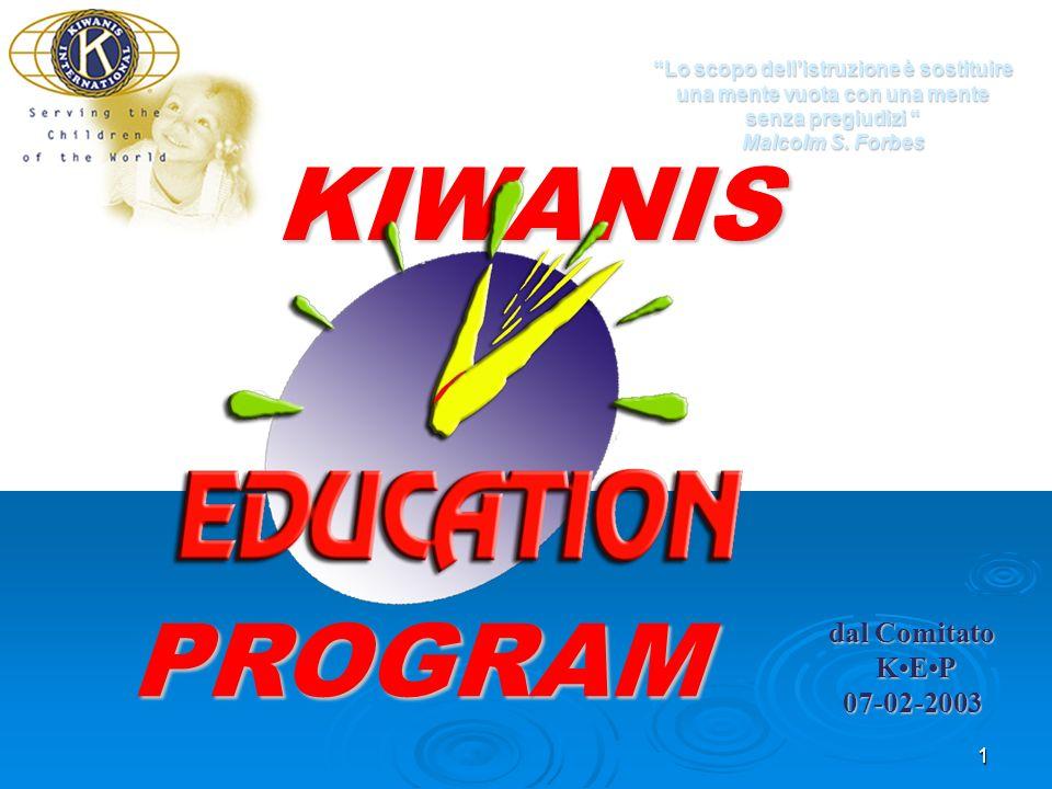 1 KIWANIS dal Comitato KEP 07-02-2003 Lo scopo dellistruzione è sostituire una mente vuota con una mente senza pregiudizi Malcolm S.