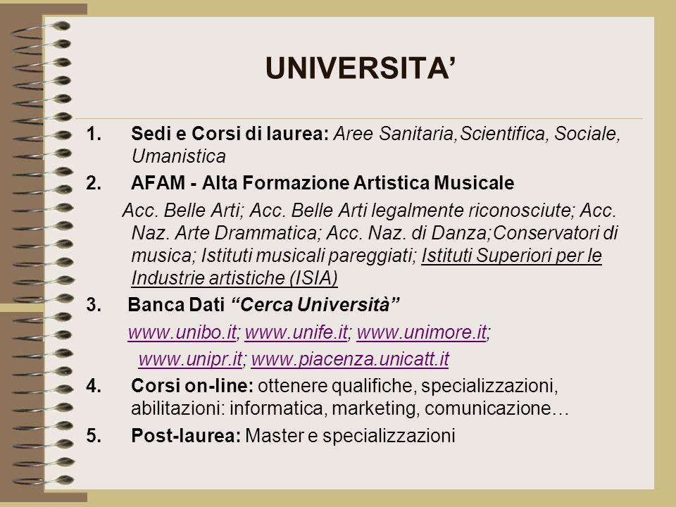 UNIVERSITA 1.Sedi e Corsi di laurea: Aree Sanitaria,Scientifica, Sociale, Umanistica 2.AFAM - Alta Formazione Artistica Musicale Acc. Belle Arti; Acc.