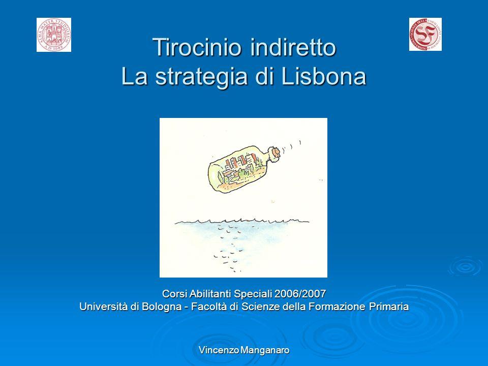 Vincenzo Manganaro Tirocinio indiretto La strategia di Lisbona Corsi Abilitanti Speciali 2006/2007 Università di Bologna - Facoltà di Scienze della Fo