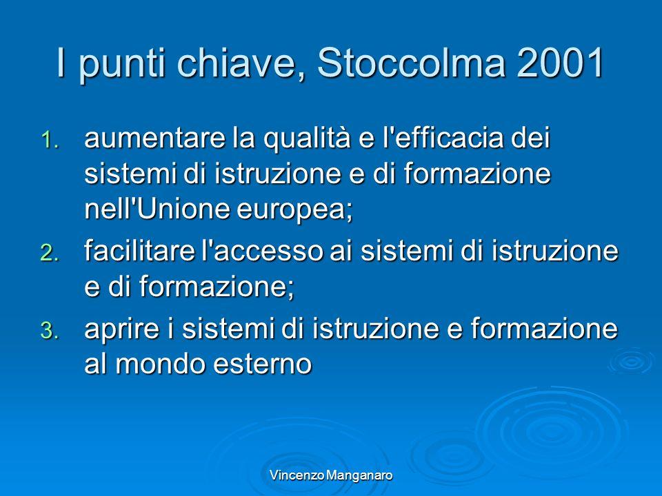 Vincenzo Manganaro I punti chiave, Stoccolma 2001 1. aumentare la qualità e l'efficacia dei sistemi di istruzione e di formazione nell'Unione europea;