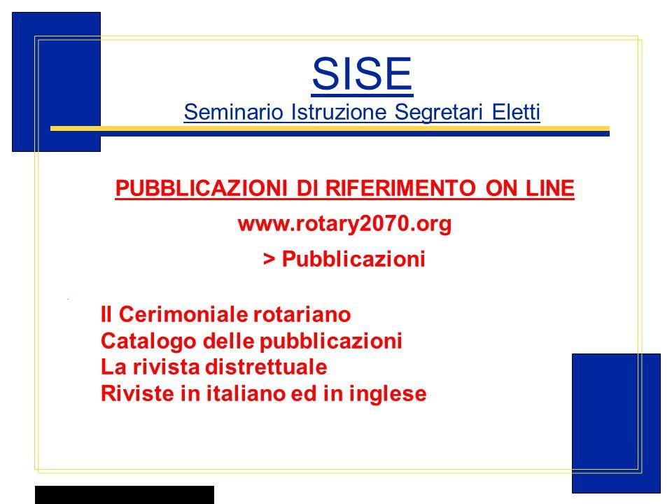 Carlo Michelotti, Gov.Distr.1980 (1996/97) SISE Seminario Istruzione Segretari Eletti PUBBLICAZIONI Dl RIFERIMENTO ON LINE www.rotary2070.org > Pubbli