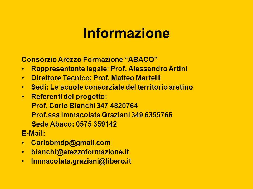 Informazione Consorzio Arezzo Formazione ABACO Rappresentante legale: Prof. Alessandro Artini Direttore Tecnico: Prof. Matteo Martelli Sedi: Le scuole