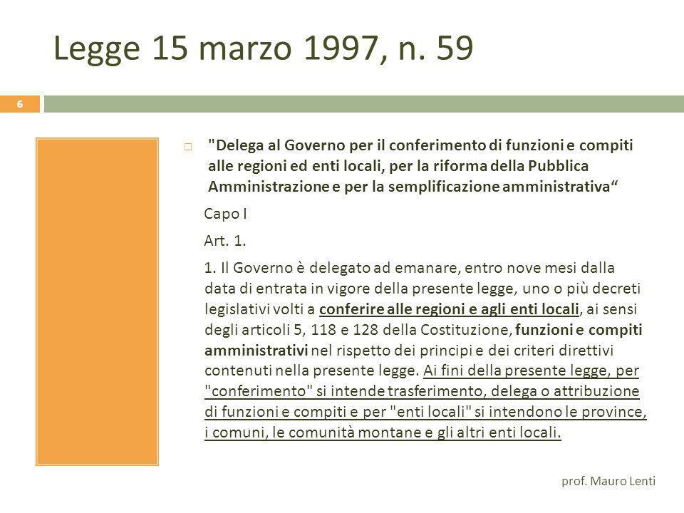 Processo di decentramento amministrativo Alcuni fonti normative fondamentali Legge 142/90: Autonomie locali Legge 7 agosto 1990, n241 accesso ai documenti amministrativi.