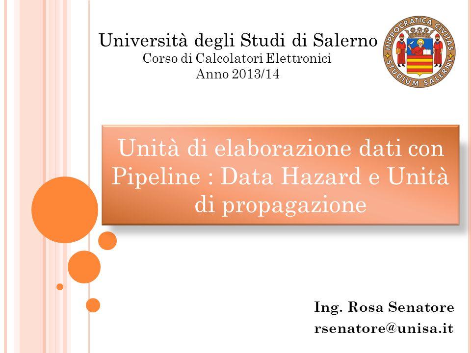 Unità di elaborazione dati con Pipeline : Data Hazard e Unità di propagazione Ing. Rosa Senatore rsenatore@unisa.it Università degli Studi di Salerno