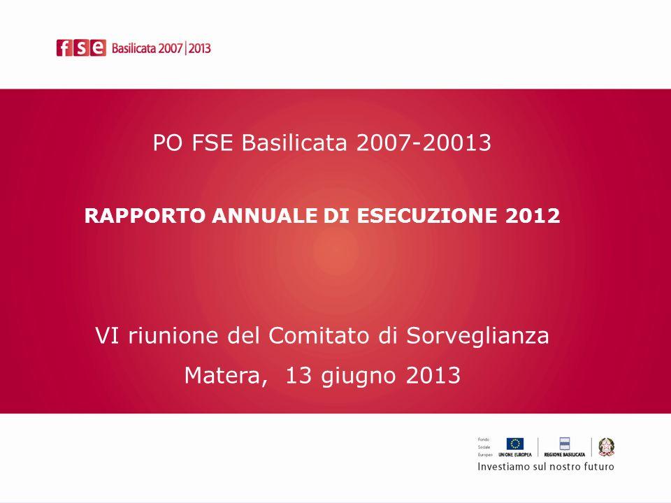 PO FSE Basilicata 2007-20013 RAPPORTO ANNUALE DI ESECUZIONE 2012 VI riunione del Comitato di Sorveglianza Matera, 13 giugno 2013