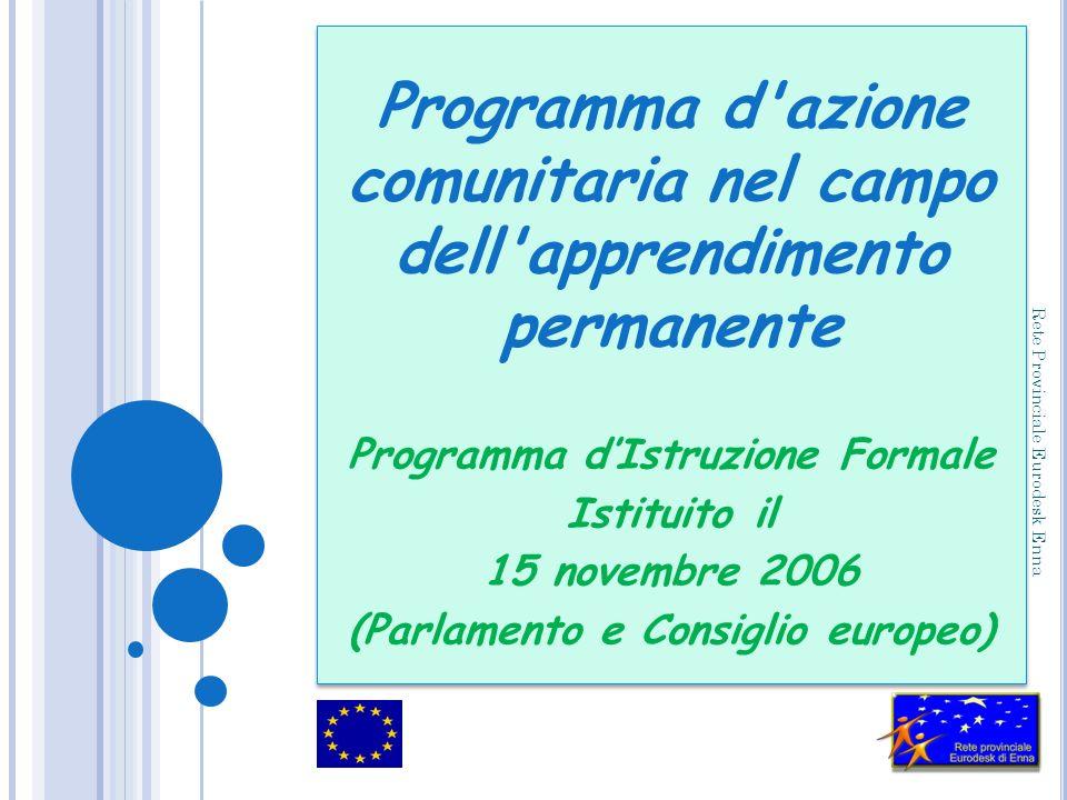 Programma d'azione comunitaria nel campo dell'apprendimento permanente Programma dIstruzione Formale Istituito il 15 novembre 2006 (Parlamento e Consi