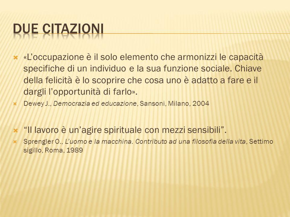 «Loccupazione è il solo elemento che armonizzi le capacità specifiche di un individuo e la sua funzione sociale.