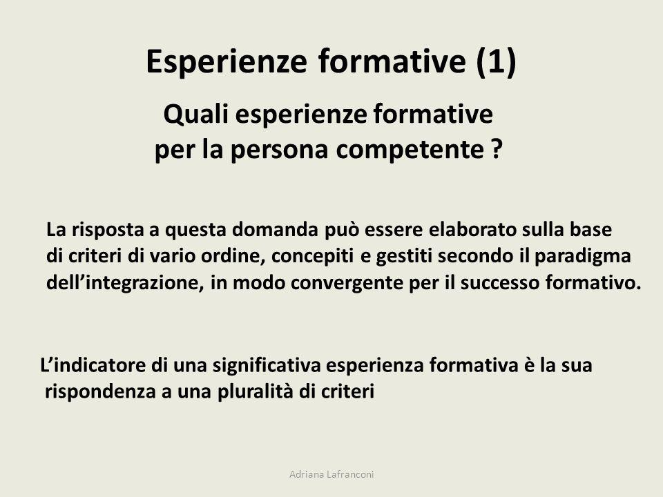 Esperienze formative (1) La risposta a questa domanda può essere elaborato sulla base di criteri di vario ordine, concepiti e gestiti secondo il parad
