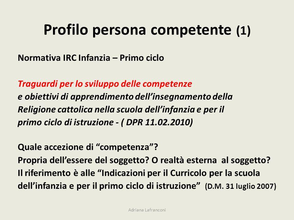 Profilo persona competente (1) Normativa IRC Infanzia – Primo ciclo Traguardi per lo sviluppo delle competenze e obiettivi di apprendimento dellinsegn