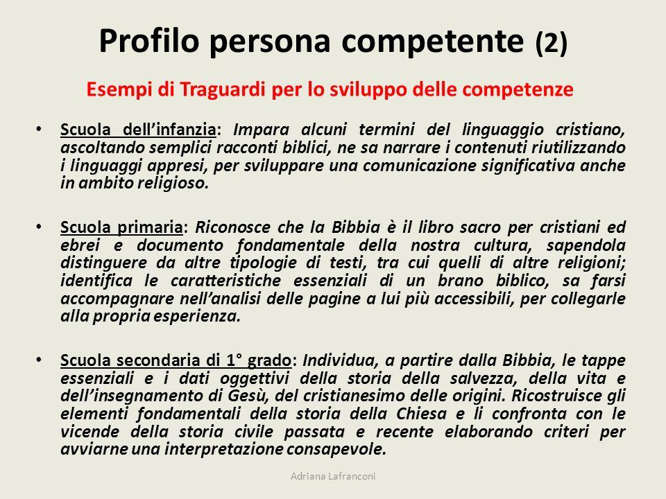 Profilo persona competente (2) Esempi di Traguardi per lo sviluppo delle competenze Scuola dellinfanzia: Impara alcuni termini del linguaggio cristian