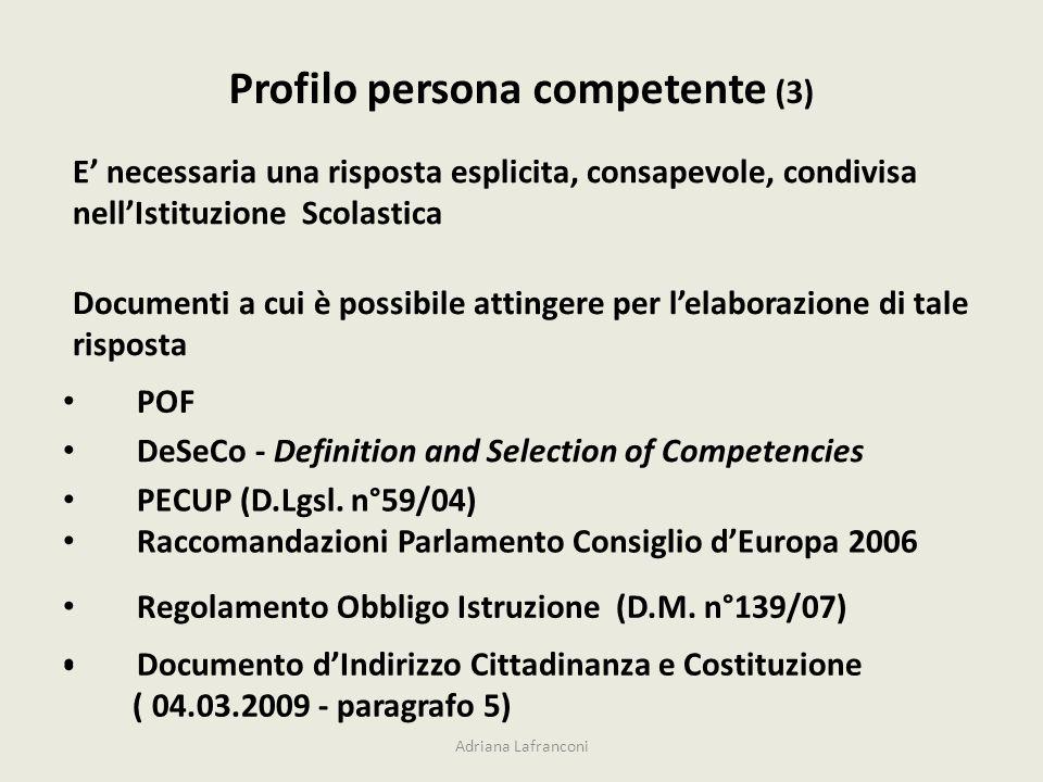 Profilo persona competente (3) E necessaria una risposta esplicita, consapevole, condivisa nellIstituzione Scolastica Documenti a cui è possibile attingere per lelaborazione di tale risposta POF DeSeCo - Definition and Selection of Competencies PECUP (D.Lgsl.