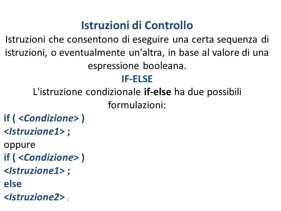 Istruzioni di Controllo Istruzioni che consentono di eseguire una certa sequenza di istruzioni, o eventualmente un'altra, in base al valore di una esp