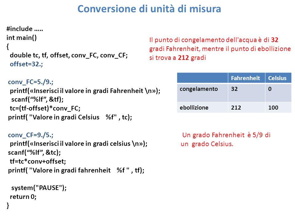 Conversione di unità di misura #include ….. int main() { double tc, tf, offset, conv_FC, conv_CF; offset=32.; conv_FC=5./9.; printf(«Inserisci il valo