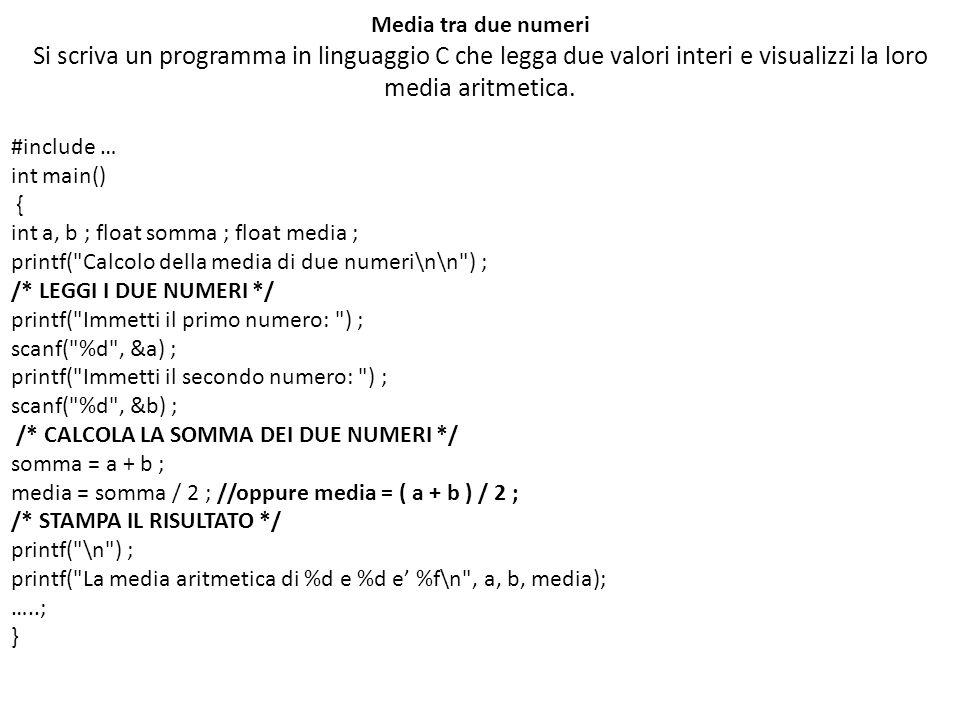 Media tra due numeri Si scriva un programma in linguaggio C che legga due valori interi e visualizzi la loro media aritmetica. #include … int main() {