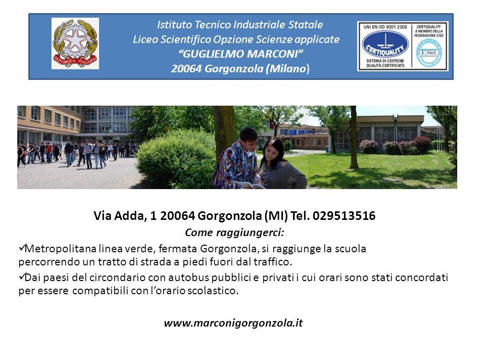 Istituto Tecnico Industriale Statale Liceo Scientifico Opzione Scienze applicate GUGLIELMO MARCONI 20064 Gorgonzola (Milano) Via Adda, 1 20064 Gorgonz