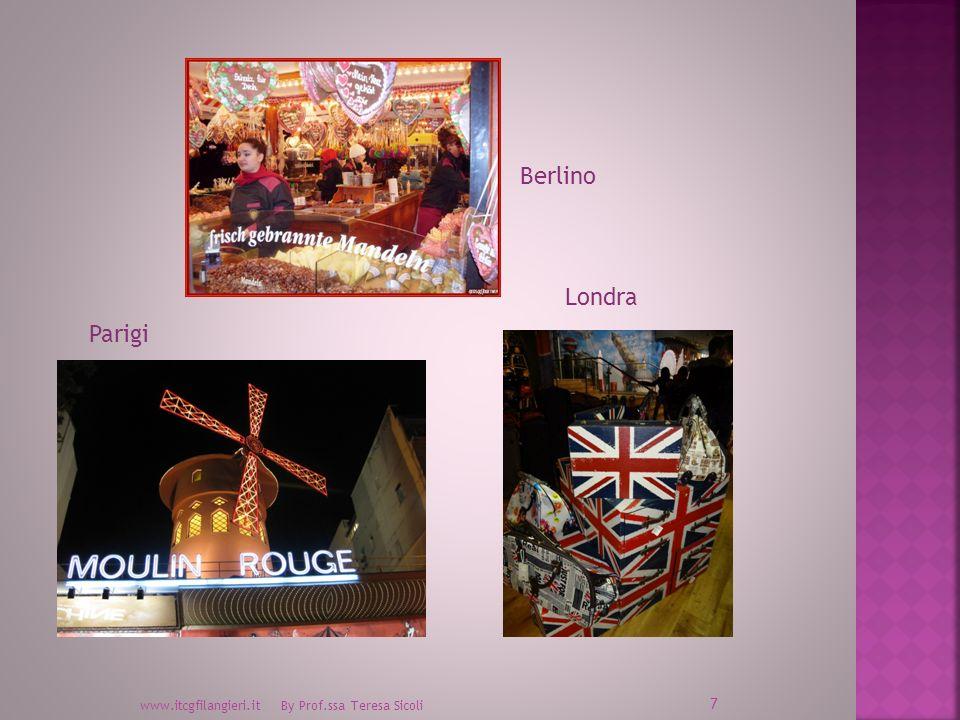www.itcgfilangieri.it By Prof.ssa Teresa Sicoli 7 Berlino Parigi Londra