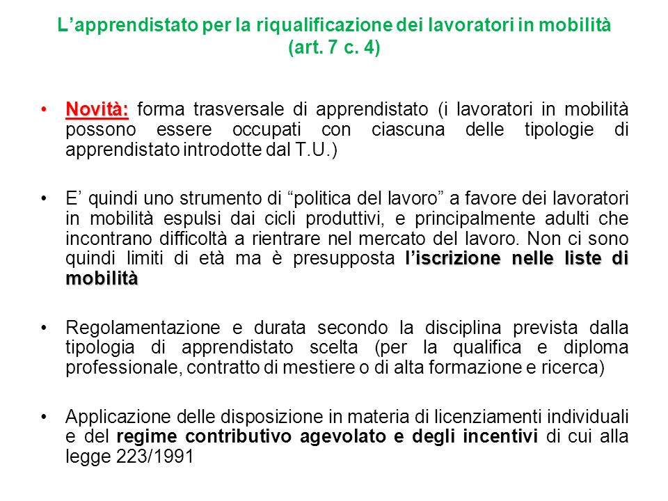 Lapprendistato per la riqualificazione dei lavoratori in mobilità (art. 7 c. 4) Novità:Novità: forma trasversale di apprendistato (i lavoratori in mob