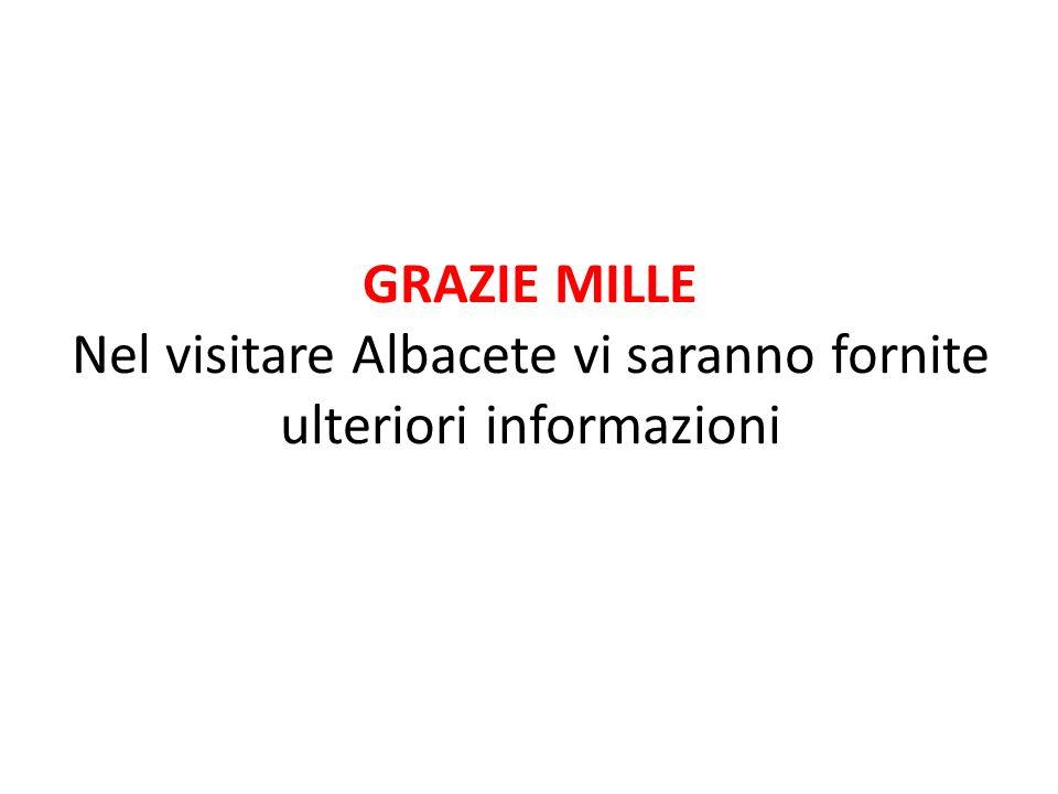 GRAZIE MILLE Nel visitare Albacete vi saranno fornite ulteriori informazioni