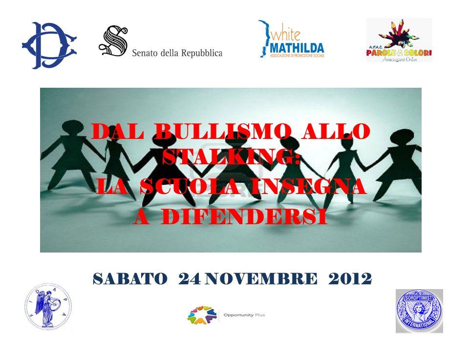 DAL BULLISMO ALLO STALKING: LA SCUOLA INSEGNA A DIFENDERSI SABATO 24 NOVEMBRE 2012