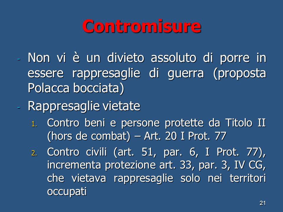 Contromisure - Non vi è un divieto assoluto di porre in essere rappresaglie di guerra (proposta Polacca bocciata) - Rappresaglie vietate 1.