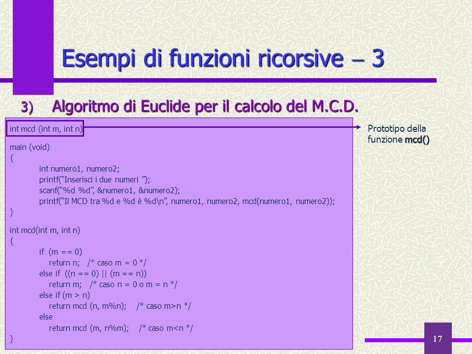 Laboratorio di Informatica II a.a. 2010-11 17 Esempi di funzioni ricorsive 3 3) Algoritmo di Euclide per il calcolo del M.C.D. int mcd (int m, int n);